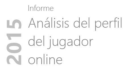 """Informe """"Análisis del perfil del jugador online, 2015"""""""